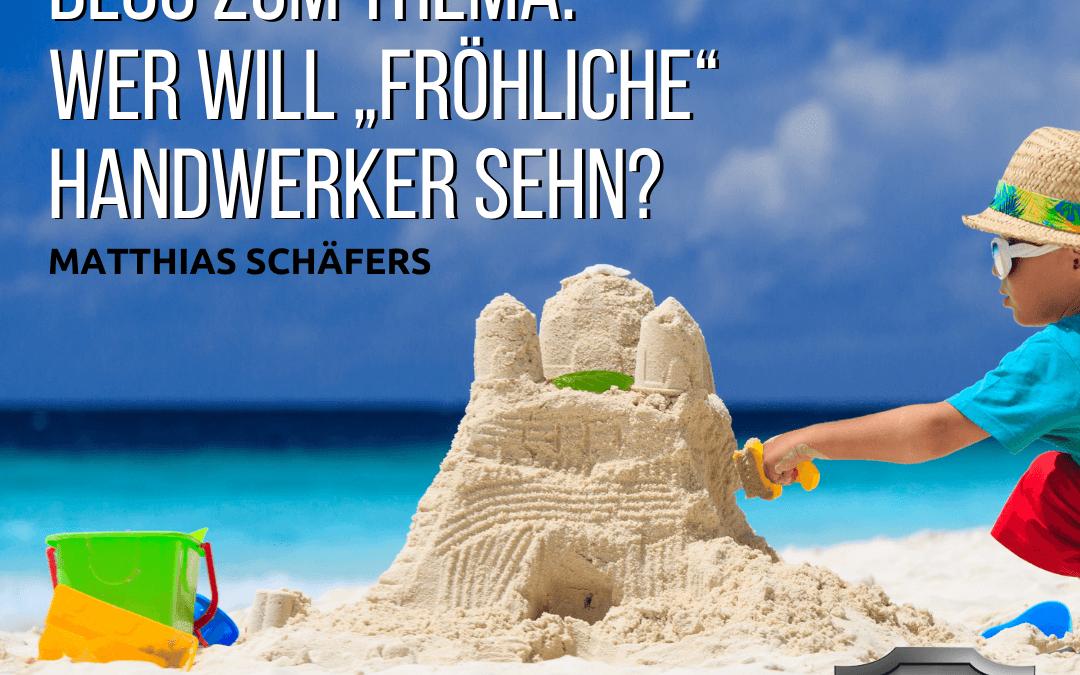 """Wer will """"fröhliche"""" Handwerker sehn?"""