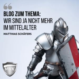 Wir sind ja nicht mehr im Mittelalter